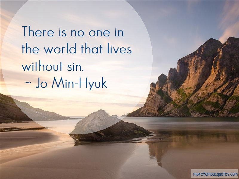 Jo Min-Hyuk Quotes: There is no one in the world that lives