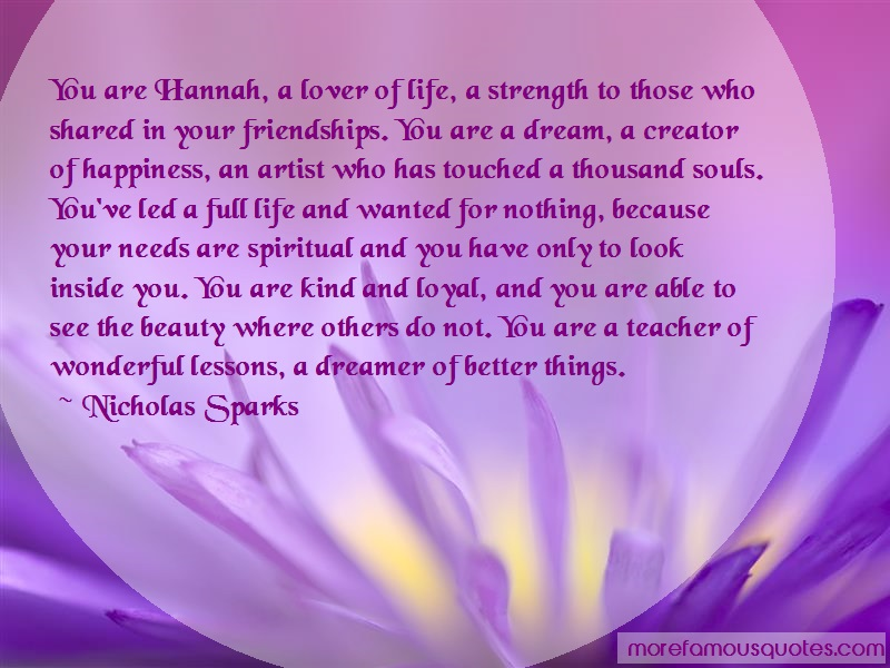Nicholas. Sparks Quotes: You Are Hannah A Lover Of Life A