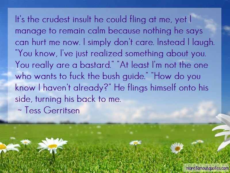 Tess Gerritsen Quotes: Its the crudest insult he could fling at