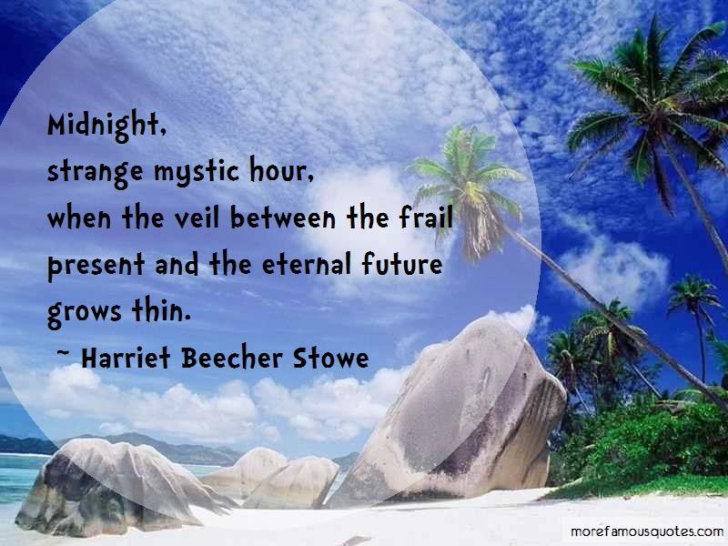 Harriet Beecher Stowe Quotes: Midnight strange mystic hour when the