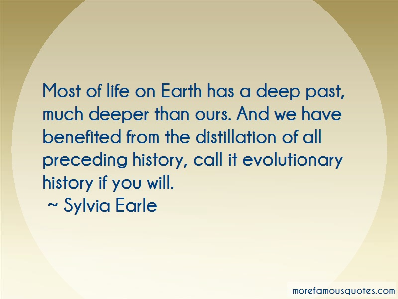 Sylvia Earle Quotes: Most of life on earth has a deep past