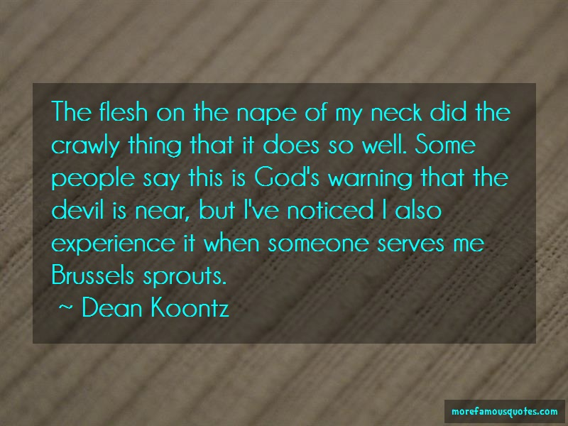 Dean Koontz Quotes: The flesh on the nape of my neck did the