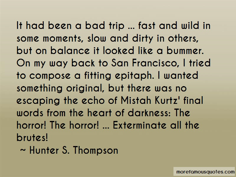 Hunter S. Thompson Quotes: It had been a bad trip fast and wild in