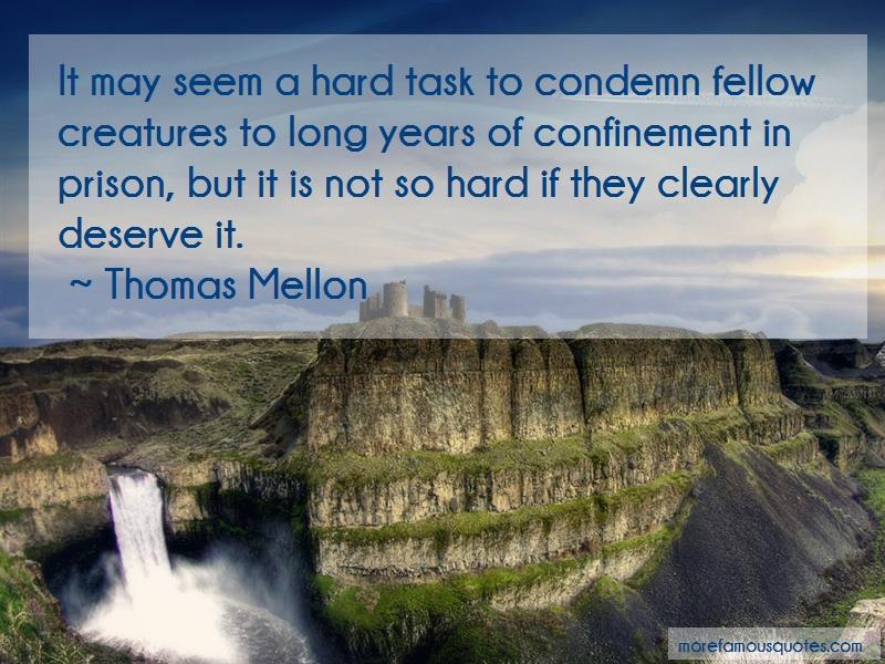 Thomas Mellon Quotes: It May Seem A Hard Task To Condemn