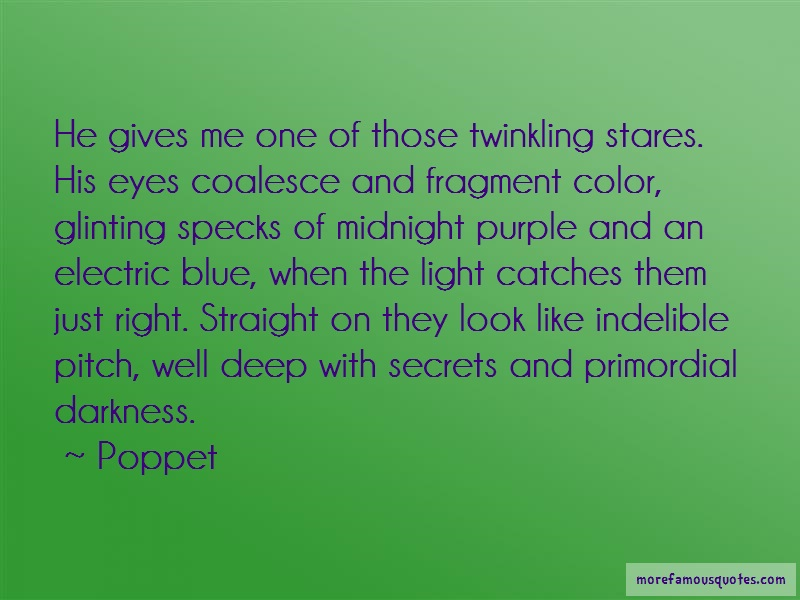 Poppet Quotes: He gives me one of those twinkling