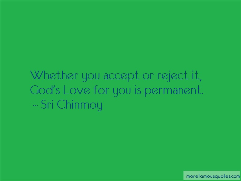 Sri Chinmoy Quotes: Whether you accept or reject it gods
