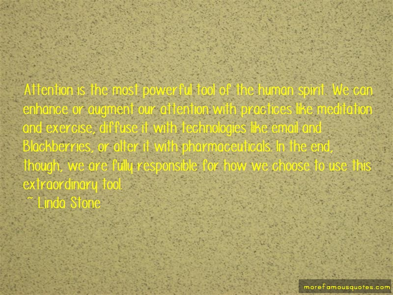 Linda Stone Quotes: Attention is the most powerful tool of