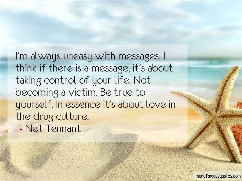 Neil Tennant Quotes: Im Always Uneasy With Messages I Think