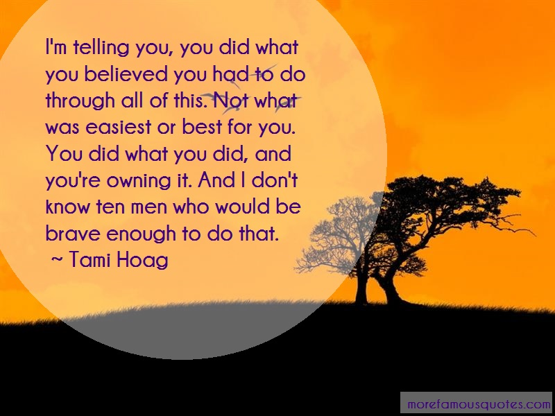 Tami Hoag Quotes: Im telling you you did what you believed