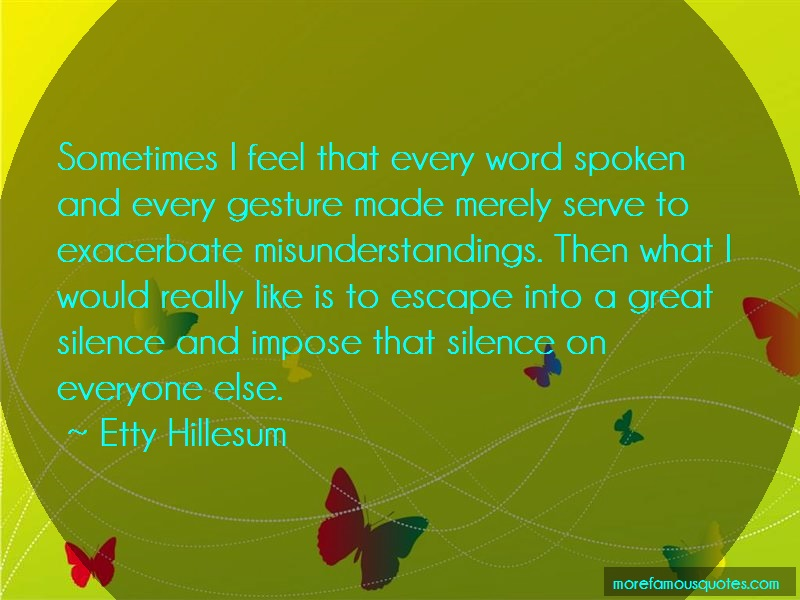 Etty Hillesum Quotes: Sometimes i feel that every word spoken