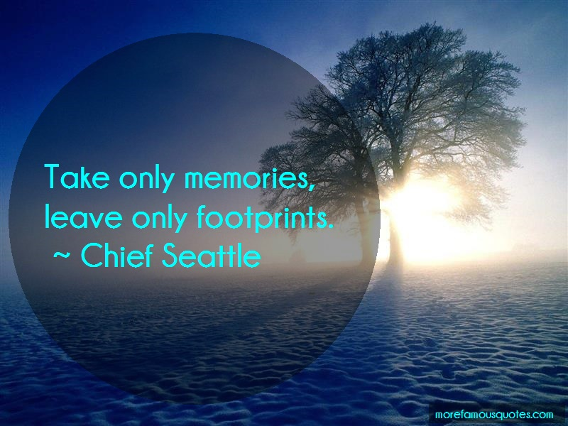 Chief Seattle Quotes: Take Only Memories Leave Only Footprints