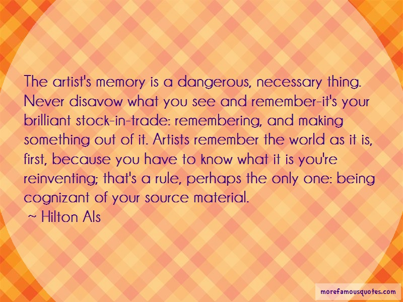 Hilton Als Quotes: The Artists Memory Is A Dangerous