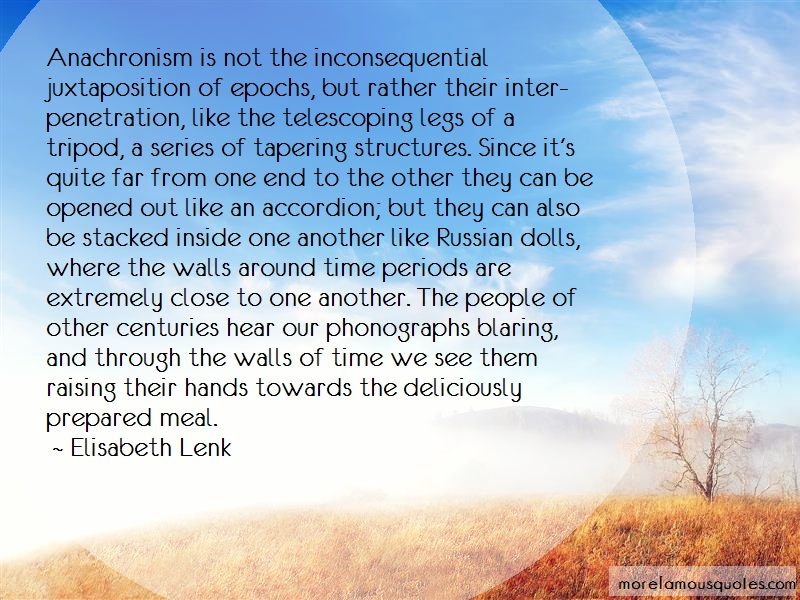 Elisabeth Lenk Quotes: Anachronism is not the inconsequential
