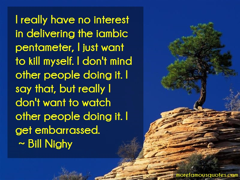 Bill Nighy Quotes: I really have no interest in delivering