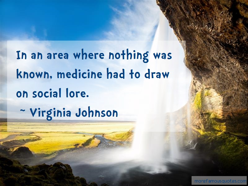 Virginia Johnson Quotes: In An Area Where Nothing Was Known