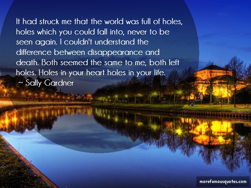 Sally Gardner Quotes: It had struck me that the world was full