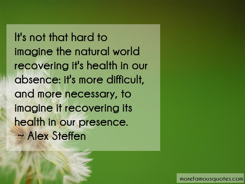 Alex Steffen Quotes: Its not that hard to imagine the natural