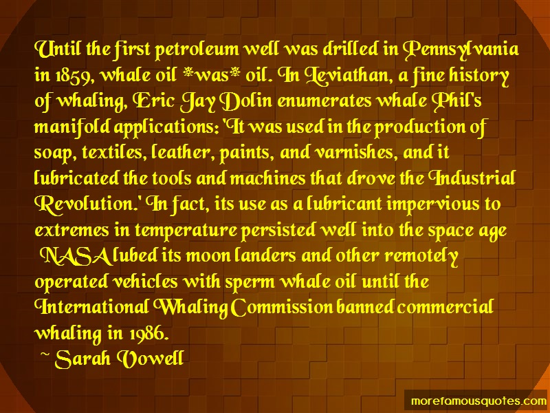 Sarah Vowell Quotes: Until the first petroleum well was