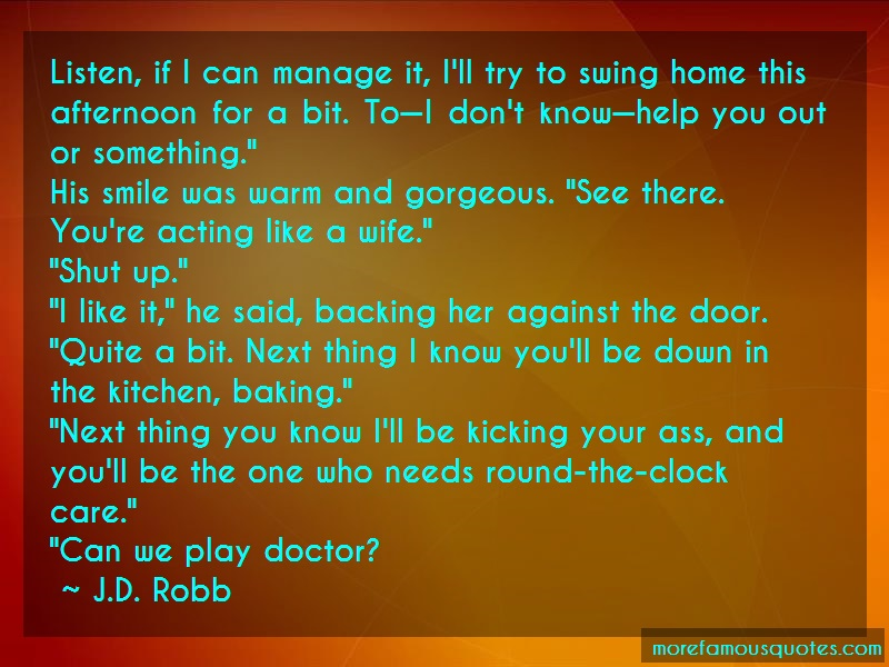 J.D. Robb Quotes: Listen if i can manage it ill try to