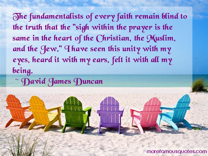 David James Duncan Quotes: The fundamentalists of every faith