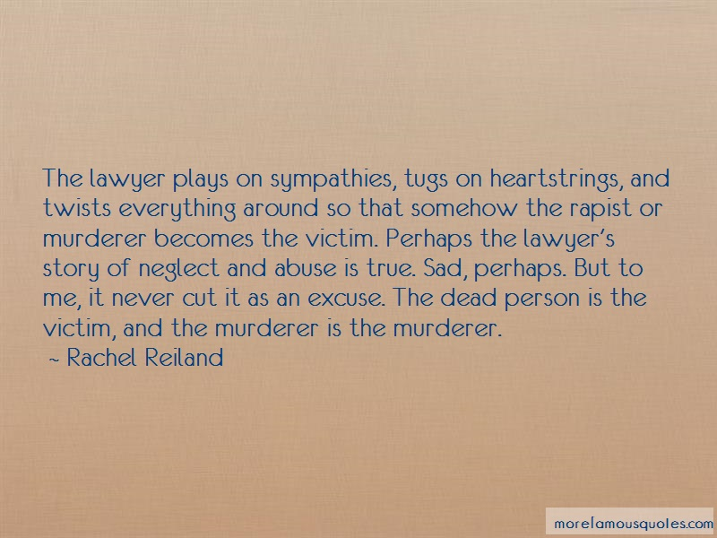 Rachel Reiland Quotes: The Lawyer Plays On Sympathies Tugs On