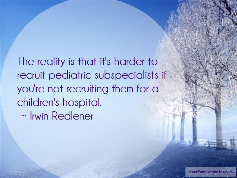 Irwin Redlener Quotes: The reality is that its harder to