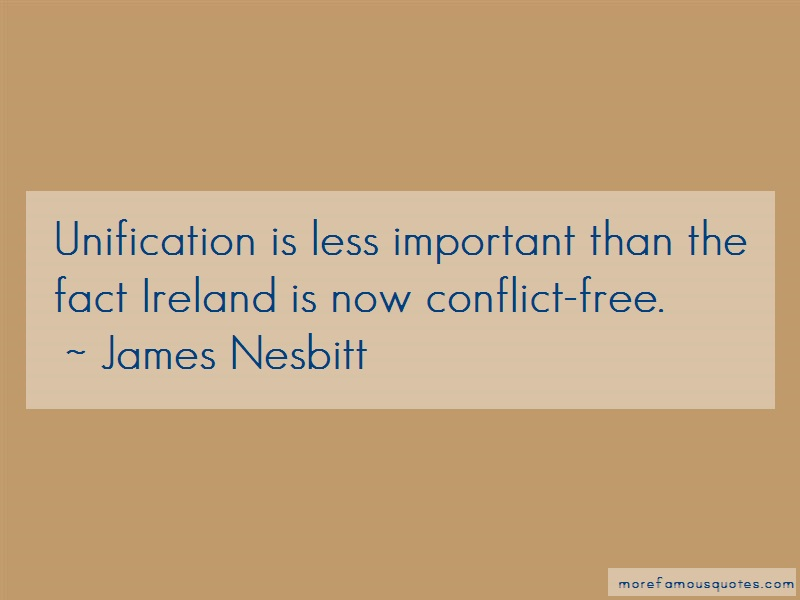 James Nesbitt Quotes: Unification is less important than the