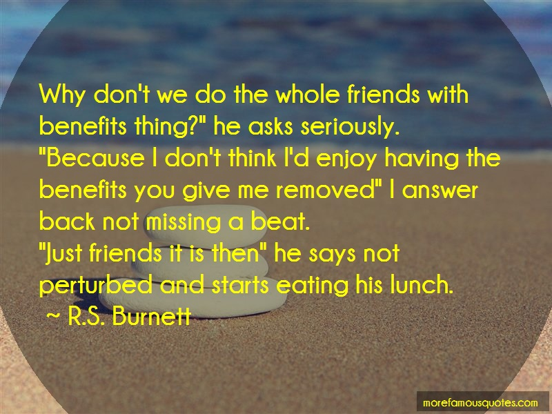 R.S. Burnett Quotes: Why Dont We Do The Whole Friends With