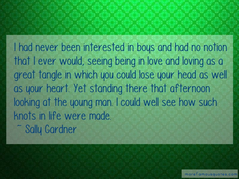 Sally Gardner Quotes: I had never been interested in boys and