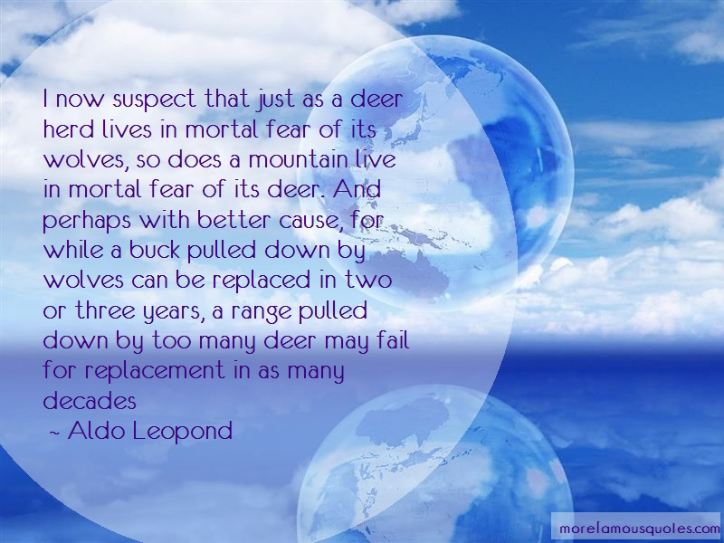Aldo Leopond Quotes: I now suspect that just as a deer herd