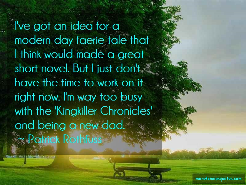 Patrick Rothfuss Quotes: Ive Got An Idea For A Modern Day Faerie