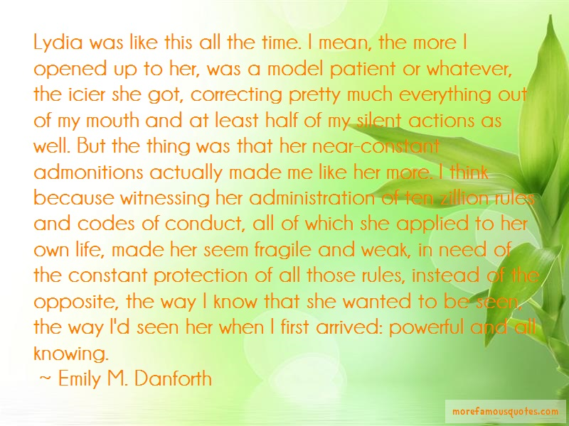 Emily M. Danforth Quotes: Lydia was like this all the time i mean
