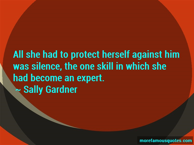 Sally Gardner Quotes: All she had to protect herself against