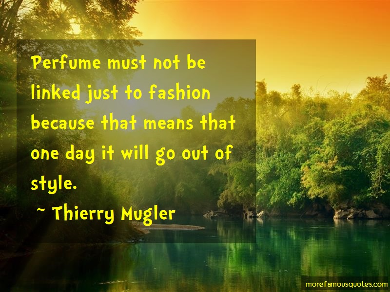 Thierry Mugler Quotes: Perfume must not be linked just to