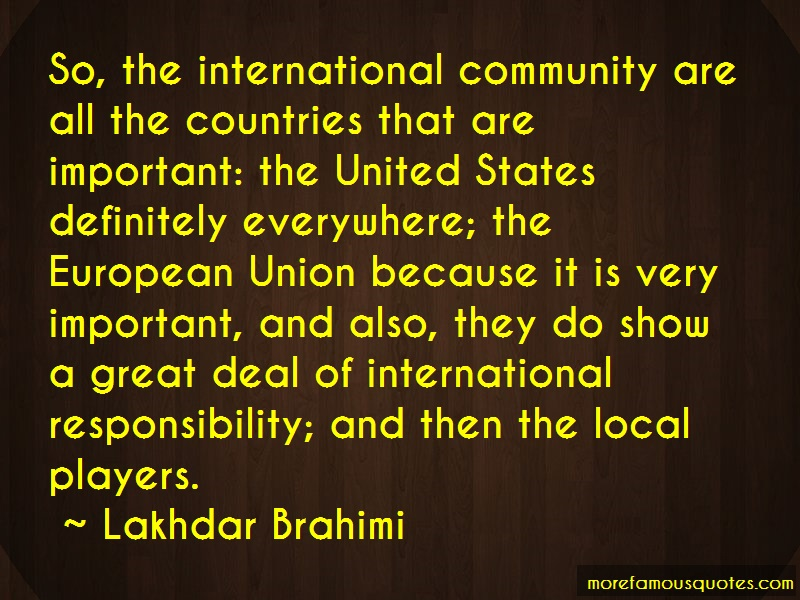 Lakhdar Brahimi Quotes: So the international community are all