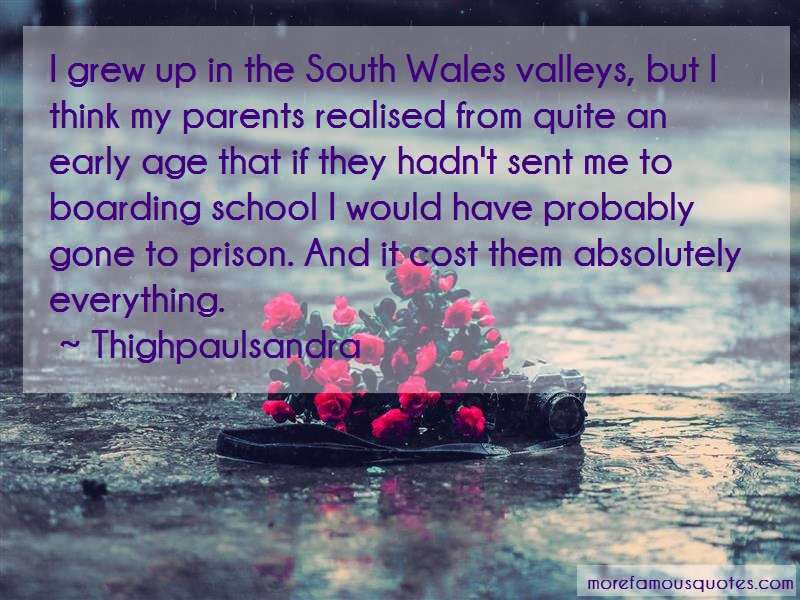 Thighpaulsandra Quotes: I Grew Up In The South Wales Valleys But