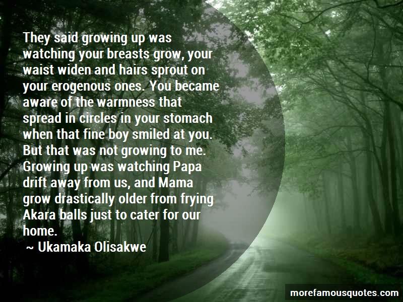 Ukamaka Olisakwe Quotes: They Said Growing Up Was Watching Your
