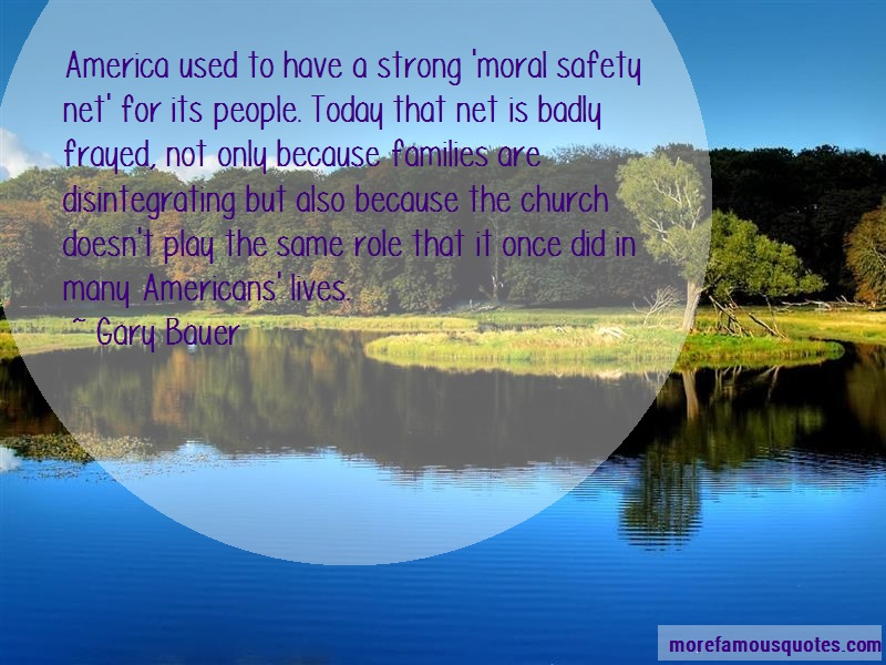 Gary Bauer Quotes: America used to have a strong moral