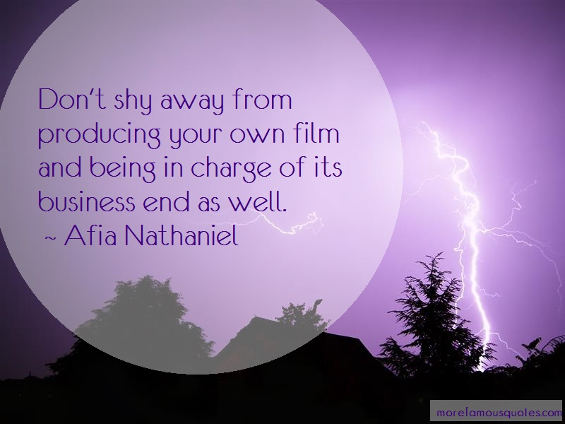 Afia Nathaniel Quotes: Dont shy away from producing your own