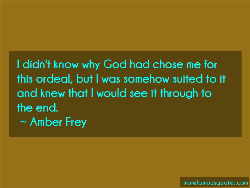 Amber Frey Quotes: I didnt know why god had chose me for