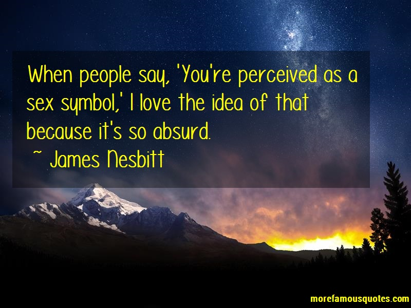 James Nesbitt Quotes: When people say youre perceived as a sex