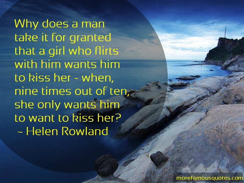 Helen Rowland Quotes: Why does a man take it for granted that