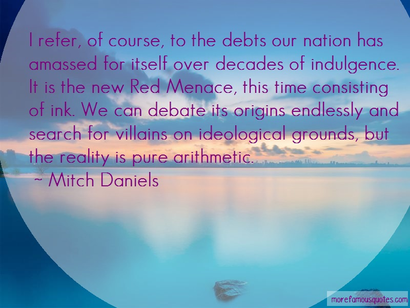 Mitch Daniels Quotes: I Refer Of Course To The Debts Our