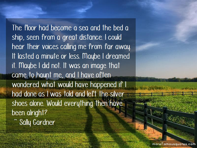 Sally Gardner Quotes: The floor had become a sea and the bed a