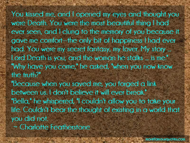 Charlotte Featherstone Quotes: You kissed me and i opened my eyes and