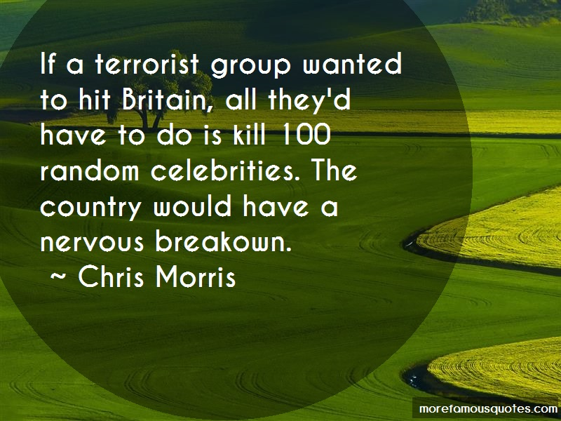 Chris Morris Quotes: If a terrorist group wanted to hit