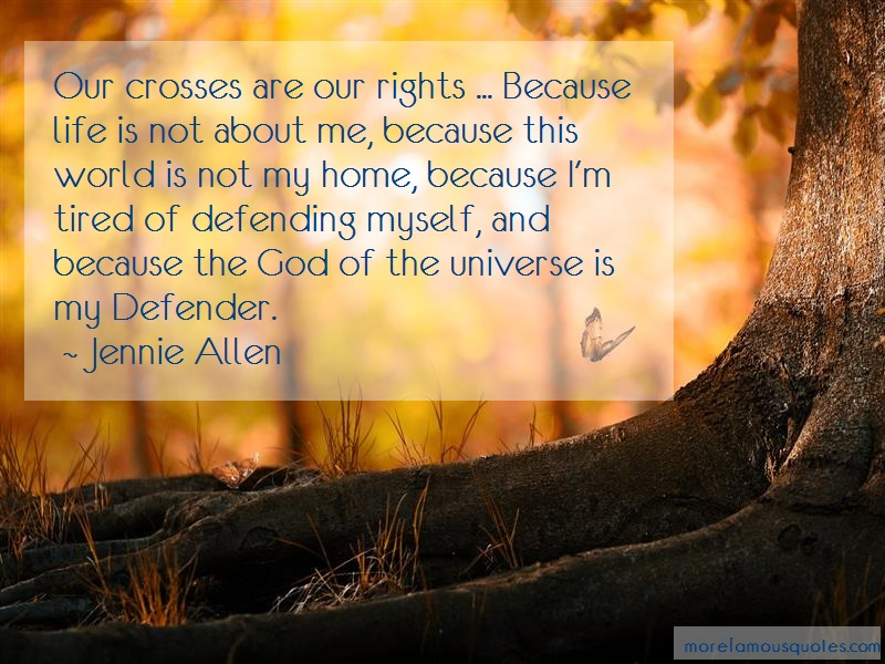 Jennie Allen Quotes: Our Crosses Are Our Rights Because Life
