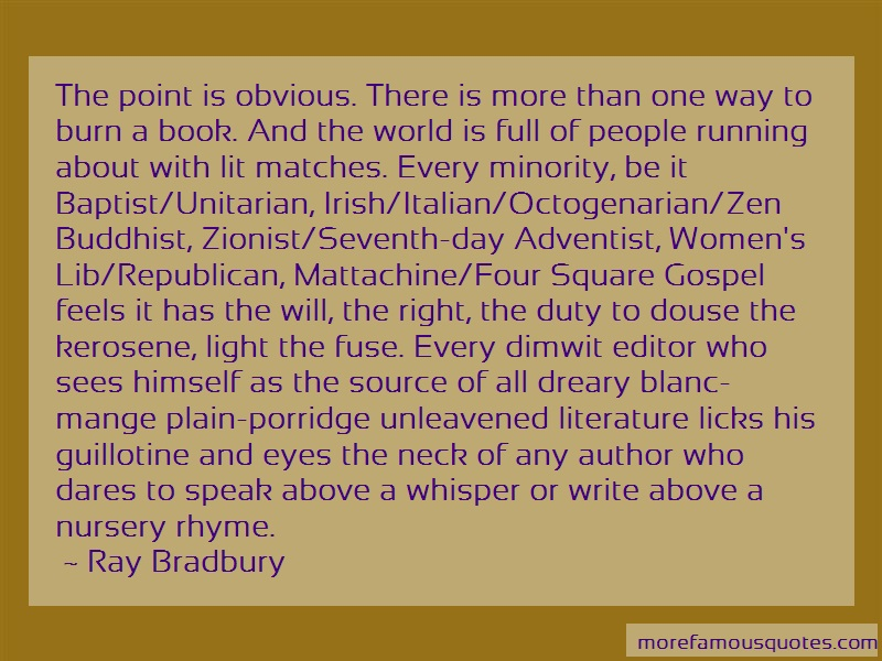 Ray Bradbury Quotes: The Point Is Obvious There Is More Than