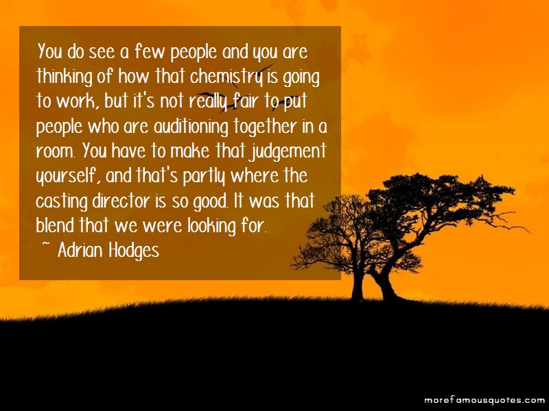 Adrian Hodges Quotes: You Do See A Few People And You Are