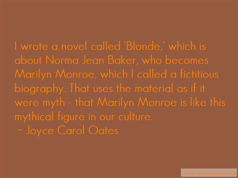 Joyce Carol Oates Quotes: I Wrote A Novel Called Blonde Which Is
